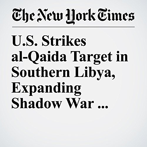 U.S. Strikes al-Qaida Target in Southern Libya, Expanding Shadow War There copertina