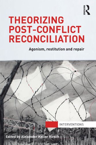 Theorizing Post-Conflict Reconciliation: Agonism, Restitution & Repair (Interventions) (English Edition)