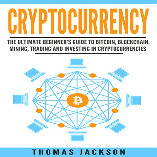 Cryptocurrency: The Ultimate Beginner's Guide to Bitcoin, Blockchain, Mining, Trading and Investing in Cryptocurrencies cover art