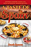 A Taste of Spain: Traditional Spanish Cooking Made Easy with Authentic Spanish Recipes (Best Recipes from Around the World)