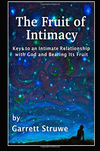 The Fruit of Intimacy: Keys to an Intimate Relationship with God and Bearing Its Fruit
