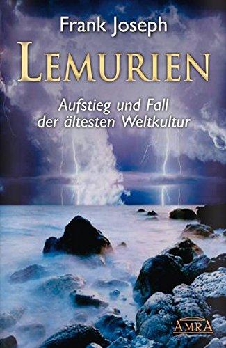LEMURIEN. Aufstieg und Fall der ältesten Weltkultur