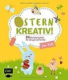Ostern kreativ! – für Kids: 24 Bastelprojekte für die ganze Familie – Osterkarten, Frühlingsdeko, Stoffhase und Co.
