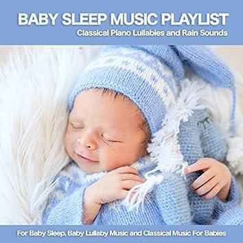 Baby Sleep Music Playlist: Classical Piano Lullabies and Rain Sounds For Baby Sleep, Baby Lullaby Music and Classical Music For Babies