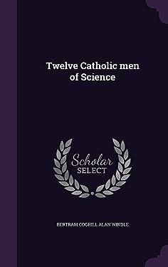 Twelve Catholic men of Science