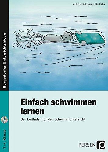 Einfach schwimmen lernen: Ein Leitfaden für den Schwimmunterricht (1. bis 4. Klasse): Der Leitfaden für den Schwimmunterricht