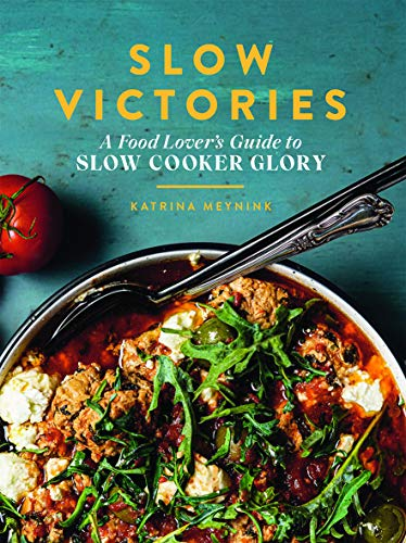 Slow Victories: A Food Lover's Guide to Slow Cooker Glory