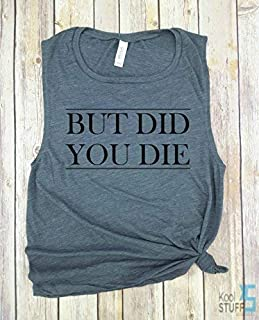 But Did You Die - Muscle Tank, funny workout tank, gym shirt, funny shirt, workout shirt, yoga shirt, hiking, Muscle Tank, Gym tank, Yoga Tank, Womens Tank.