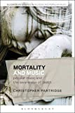 Mortality and Music: Popular Music and the Awareness of Death (Bloomsbury Studies in Religion and Popular Music)