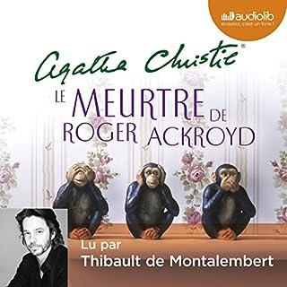 Le Meurtre de Roger Ackroyd                   De :                                                                                                                                 Agatha Christie                               Lu par :                                                                                                                                 Thibault de Montalembert                      Durée : 7 h et 41 min     111 notations     Global 4,6