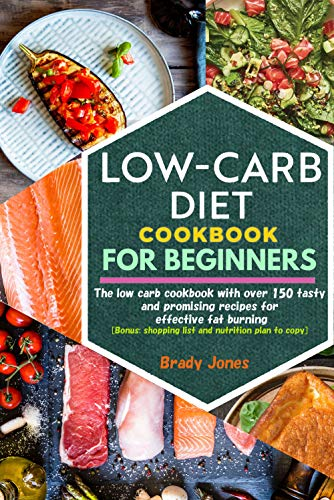 Low-Carb Diet Cookbook for Beginners: 150 tasty and promising recipes for effective fat burning (English Edition)