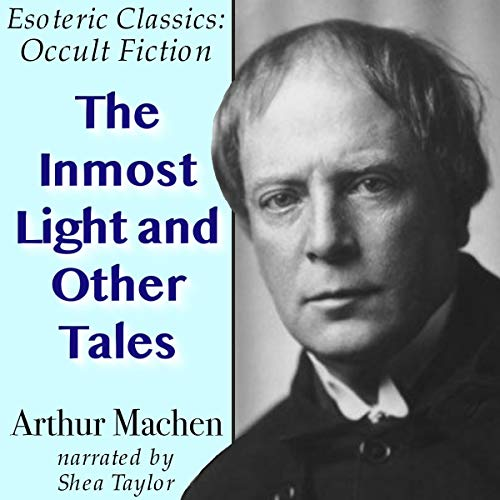 The Inmost Light and Other Tales: Esoteric Classics: Occult Fiction audiobook cover art