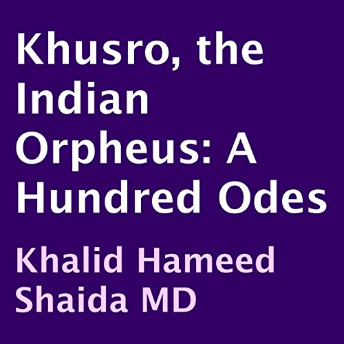 Khusro, the Indian Orpheus: A Hundred Odes audiobook cover art
