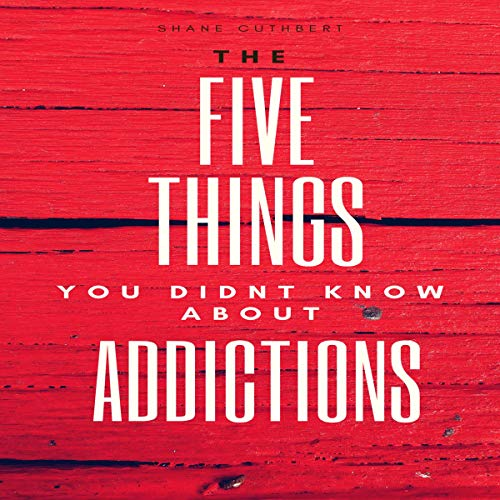 The Five Things You Didnt Know About Addictions cover art