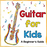 Guitar for Kids: A Beginner's Guide to Playing Your First Guitar