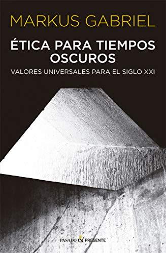 ETICA PARA TIEMPOS OSCUROS: VALORES UNIVERSALES PARA EL SIGLO XXI (ENSAYO)