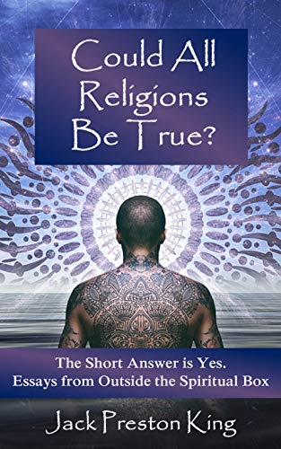 Could All Religions Be True? The Short Answer is Yes. Essays from Outside the Spiritual Box (English Edition)