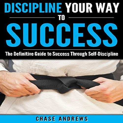 Discipline Your Way to Success audiobook cover art
