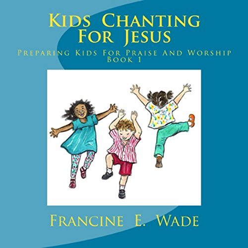 Kids Chanting for Jesus: Preparing Kids for Praise and Worship Book 1 audiobook cover art