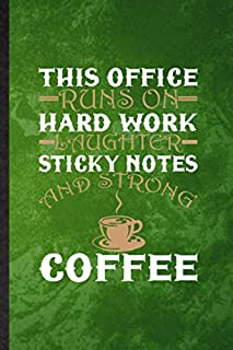 This Office Runs on Hard Work Laughter Sticky Notes and Strong Coffee: Lined Notebook For Sarcastic Office. Fun Ruled Jour...