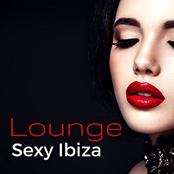 Lounge Sexy Ibiza - Chillout Sexy Love Making Playlist for Erotic Night