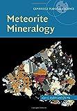 Meteorite Mineralogy: 26 (Cambridge Planetary Science, Series Number 26)