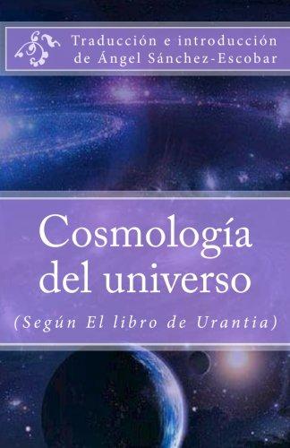 Cosmología del universo: (Según El libro de Urantia): Volume 3 (Temas de El libro de Urantia)
