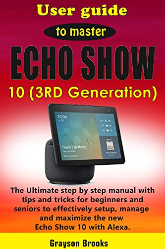 User guide to master Echo Show 10 (3rd Gen): The Ultimate step by step manual with tips and tricks for beginners and seniors to effectively setup, manage ... Echo Show 10 with Alexa (English Edition)
