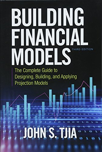 Compare Textbook Prices for Building Financial Models, Third Edition: The Complete Guide to Designing, Building, and Applying Projection Models 3 Edition ISBN 9781260108828 by Tjia, John S.