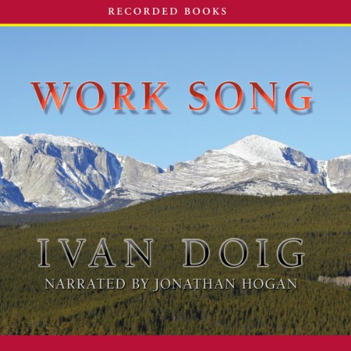 Work Song                   By:                                                                                                                                 Ivan Doig                               Narrated by:                                                                                                                                 Jonathan Hogan                      Length: 9 hrs and 1 min     156 ratings     Overall 4.4