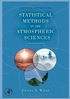 Statistical Methods in the Atmospheric Sciences (Volume 100)