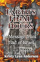 Earth's Final Hours: A Message from the God of Israel: