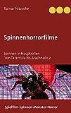 Spinnenhorrorfilme: Spinnen in Hauptrollen. 1955 bis 2021. Tarantula bis Arachnado 2. (German Edition)