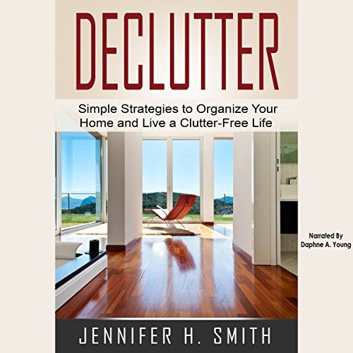 Declutter: Simple Strategies to Organize Your Home and Live a Clutter-Free Life audiobook cover art