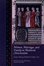 Women, Marriage, and Family in Medieval Christendom: Essays in Memory of Michael M. Sheehan, C.S.B. (Studies in Medieval Culture)