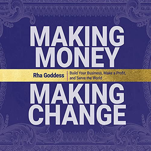 Making Money, Making Change: Build Your Business, Make a Profit, and Serve the World
