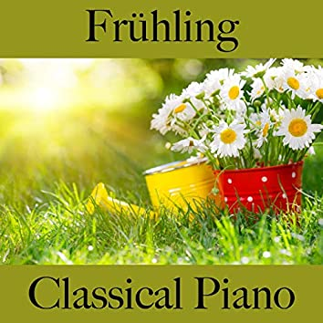 Frühling: Classical Piano - Die Beste Musik Zum Entspannen