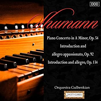Schumann Piano Concerto in A Minor, Op. 54 - Introduction and Allegro Appassionato, Op. 92 - Introduction and Allegro, Op. 134