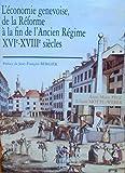 L'économie genevoise de la Réforme à la fin de l'Ancien Régime, XVIe-XVIIIe siècles