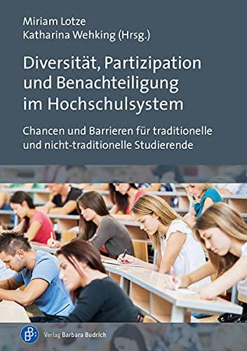 Diversität, Partizipation und Benachteiligung im Hochschulsystem: Chancen und Barrieren für traditionelle und nicht-traditionelle Studierende