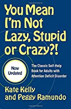 You Mean I'm Not Lazy, Stupid or Crazy?!: The Classic Self-Help Book for Adults with Attention Deficit Disorder
