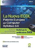La nuova ECDL. Patente Europea del Computer. Syllabus 6.0. Moduli per la certificazione ba...