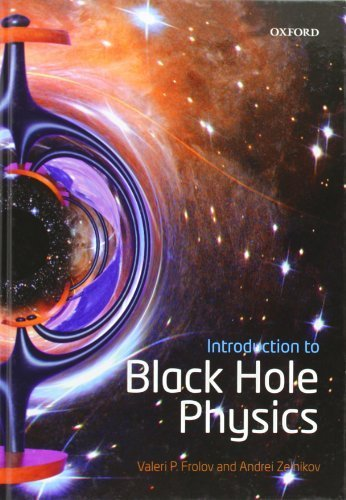 Introduction to Black Hole Physics 1st edition by Frolov, Valeri P., Zelnikov, Andrei (2011) Hardcover