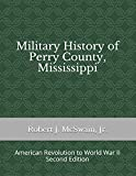 Military History of Perry County, Mississippi: American Revolution to World War II (Second Edition) (Zentai Monogrâafia Fèuzetek)