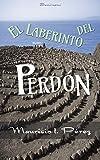 El Laberinto del Perdón: Una novela de suspenso y amor basada en la conferencia '¿Por qué No Puedo Perdonar?'