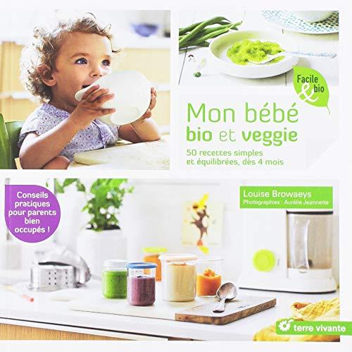 Mon bébé bio et veggie: 50 recettes simples et équilibrées dès 4 mois