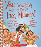 You Wouldn't Want to Be an Inca Mummy! (You Wouldn't Want to…: Ancient Civilization)