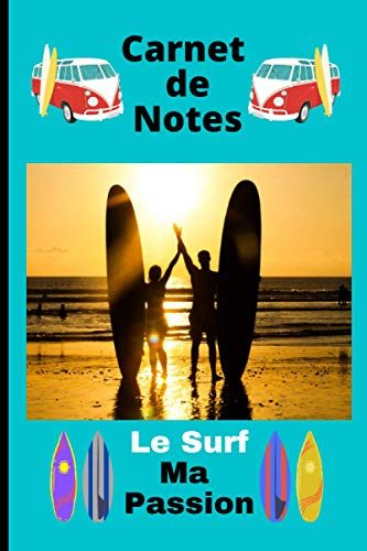Carnet De Notes Le Surf Ma Passion: Journal à remplir pour les passionnés de kite-surf, bodyboard, longboard etc . Cahier de 100 pages lignées et décorées. Notez vos spots, conditions et sensations
