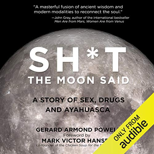 Sh*t the Moon Said: A Story of Sex, Drugs, and Ayahuasca cover art