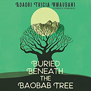 Buried Beneath the Baobab Tree                   By:                                                                                                                                 Adaobi Tricia Nwaubani,                                                                                        Viviana Mazza - afterword                               Narrated by:                                                                                                                                 Robin Miles                      Length: 5 hrs and 59 mins     60 ratings     Overall 4.6